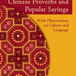 Chinese Proverbs and Popular Sayings by Qin Xue Herzberg and Larry Herzberg [Book Review]