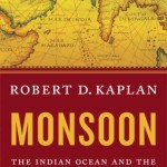 Monsoon: The Indian Ocean and the Future of American Power by Robert Kaplan [Book Review]