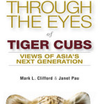 Through the Eyes of Tiger Cubs: Views of Asia's Next Generation by Mark L. Clifford & Janet Pau [Book Review]