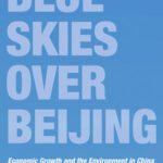 Blue Skies Over Beijing: Economic Growth and the Environment in China by Matthew E. Kahn and Siqi Zheng [Book Review]
