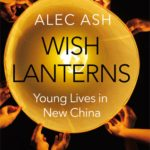 Wish Lanterns: Young Lives in New China by Alec Ash [Book Review]