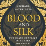 "Book Review: ""Blood and Silk: Power and Conflict in Modern Southeast Asia"" by Michael Vatikiotis"